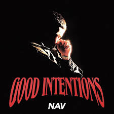 The rapper Nav has  new album that is called Good Intentions.