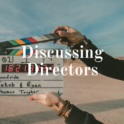 The Discussing Directors podcast looks at the films of famous directors.