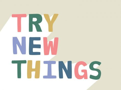 Getting in the habit of trying new things as a high school student can lead to trying new things in adult life as well.