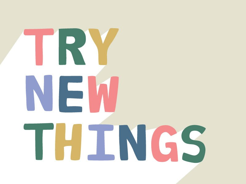 Getting+in+the+habit+of+trying+new+things+as+a+high+school+student+can+lead+to+trying+new+things+in+adult+life+as+well.
